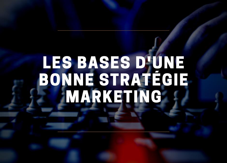 Les bases de toute bonne stratégie Marketing