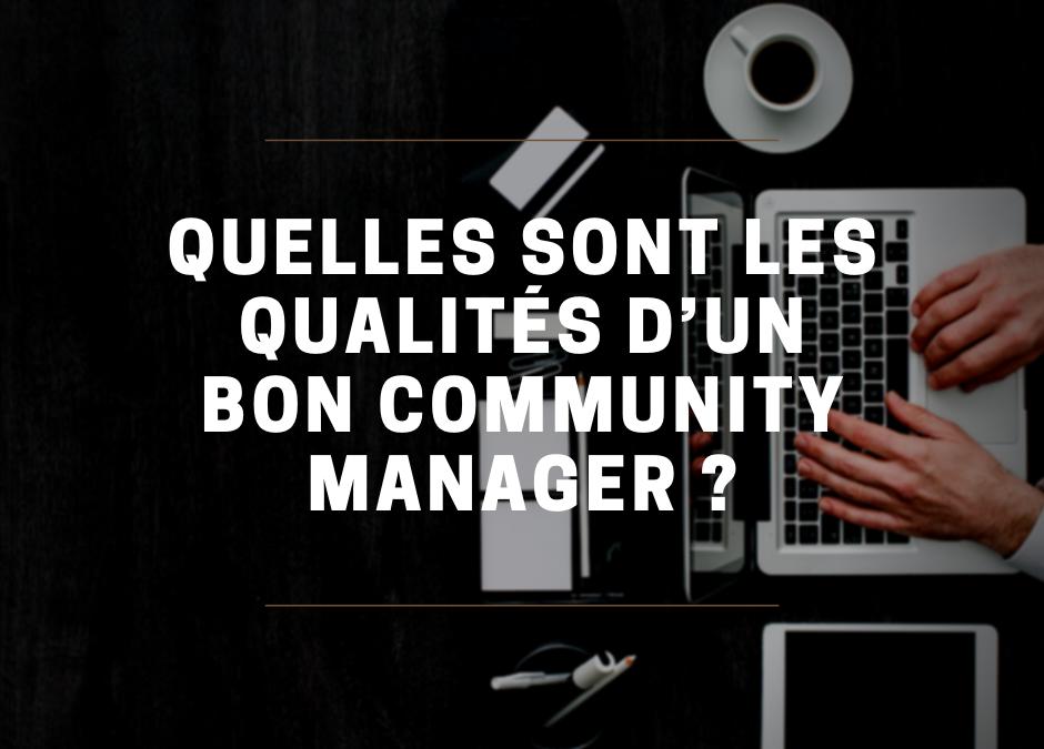 Quelles sont les qualités d'un bon Community Manager ?