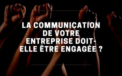 La communication de votre entreprise doit-elle être engagée ?