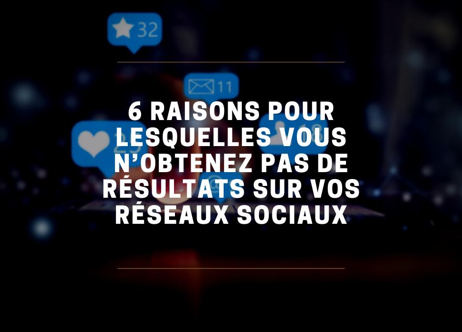 6 raisons pour lesquelles vous n'obtenez pas de résultats sur vos réseaux sociaux