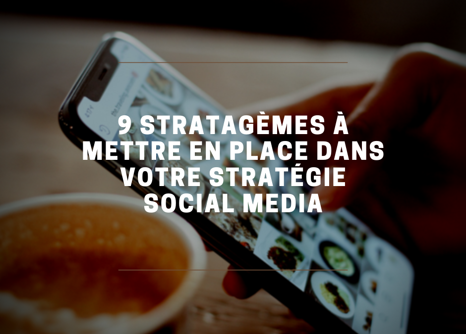 9 stratagèmes à mettre en place dans votre stratégie Social Media